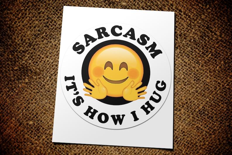 Sarcasm It's How I Hug~Text Emoji~Hug Face Text~Hug Emoji~ Face Emoji  Text~Sarcasm~Yeti Decal~Yeti Sticker~Quotes~Sayings~