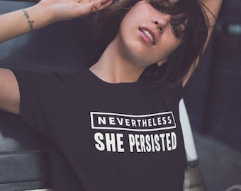 Nevertheless, She Persisted Shirt, She Persisted, Feminist Shirt, Nevertheless Shirt, Elizabeth Warren, She Was Warned, Feminist Gift,