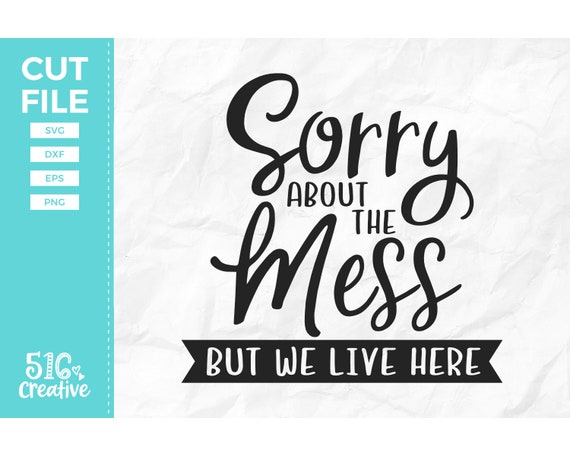 Sorry About The Mess But We Live Here Svg Home Decor Svg Etsy