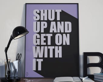 Shut and get on with it - Typography Poster