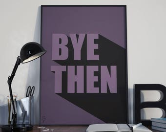 Bye Then - Typography Poster
