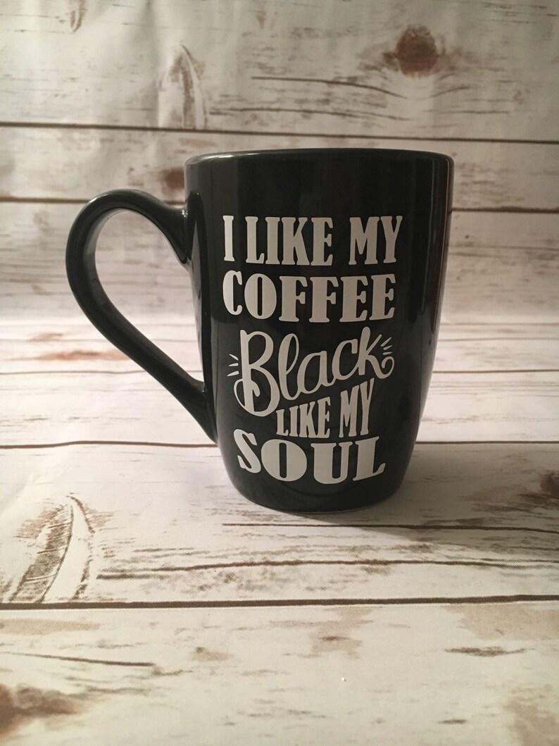 813476022a12 I Like My Coffee Black Like My Soul Coffee Mug Coffee Lover