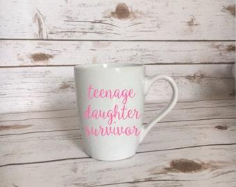 Teenage Daughter Survivor Coffee Mug, Graduation Present, Girl Mom, Mom of Girls, Dad of Girls