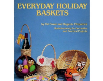 Everyday Holiday Baskets, Basketry Weaving