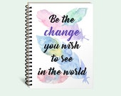 Writing journal, inspirational journal, cute diary, spiral notebook, bullet journal, blank lined dot, be the change you wish to see in world