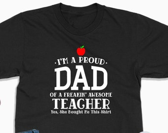 a21ea69f I'm a proud dad of a freaking awesome teacher shirt, dad shirt, dad gift,  funny dad t-shirt, proud dad, teacher shirt, gift from daughter