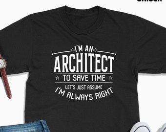 8edb8e67 I'm an architect to save time lets just assume I'm always right shirt, architect  shirt, architect gift, gift for student, graduation shirt