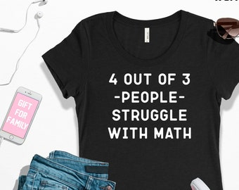 8319bc4d Funny math t-shirt, 4 out of 3 people struggle with math shirt, math  teacher shirt, funny school tshirt, math geek gift, graphic t-shirt