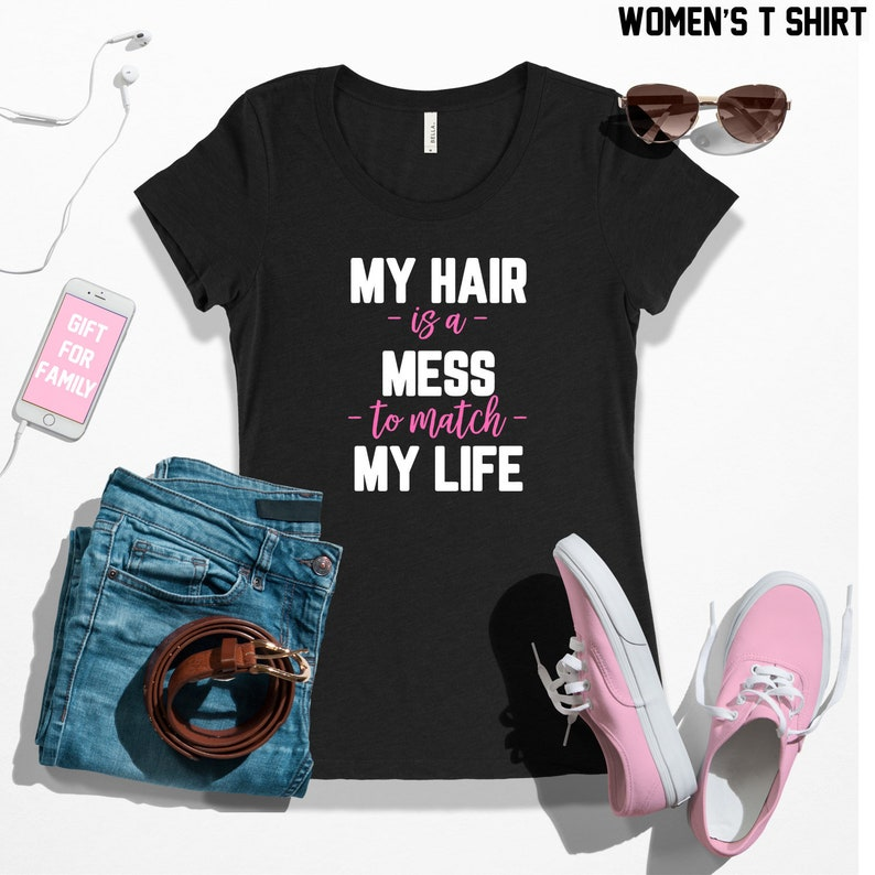 7881bf688 My hair is a mess to match my life shirt messy hair don't | Etsy