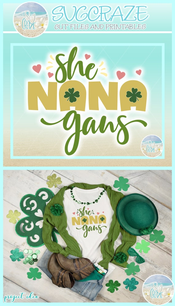 Dxf Eps Pdf Png Included She NANA gans St Patricks Day Quote SVG Files for Cricut Silhouette