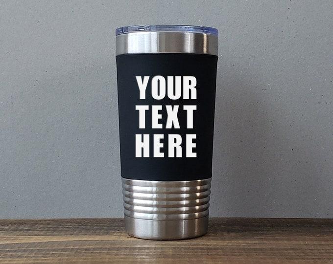 Personalized Tumbler, Custom Travel Mug, 20 oz Insulated Tumbler, Stainless Steel Tumbler, Silicone Grip Tumbler, Your Custom Text