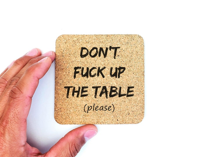Don't Fuck Up The Table Please Funny Humor Cork Coasters