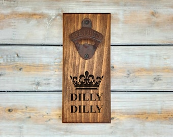 Wall Bottle Opener | Dilly Dilly | Bottle Opener | Beer | Crown | Alcohol | Humor | Funny | Man Cave Gift | Father's day Gift