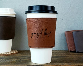 Personalized Cup Sleeve, You Got This, Personalized Coffee Cup Sleeve, Vegan Leather Sleeve, Reusable Cup Sleeve