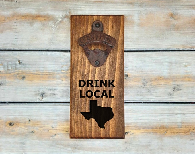 Wall Bottle Opener | Drink Local | Bottle Opener | Beer Opener | Man Cave Gift | Drink | Local | Beer | Texas | TX | State