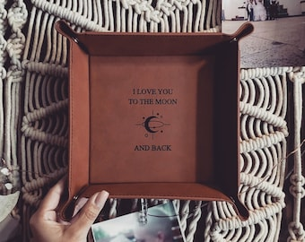 I Love You To The Moon and Back, Vegan Leather Valet Tray, EDC Dump Tray, Catch All Tray, Valentine's Day Gift, Gift For Him, Gift For Her