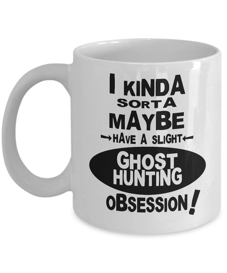 GHOST HUNTING OBSESSION Mug - Ghost Hunter Gift, Gifts for Ghost Hunters,  Ghost Hunter Coffee Mug, Funny Ghost Hunter Gift, Ghost Hunter Mug