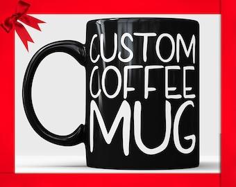 Custom Black coffee mug, Custom mug, Personalized coffee mug, Customized mug Design your own mug Statement mug, Quote Mug, Personalized Gift
