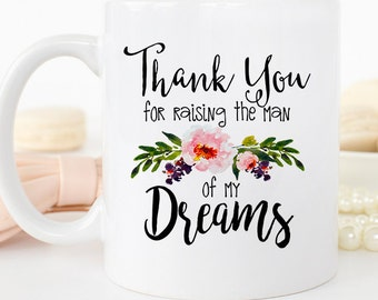 Thank you for raising the man of my dreams mug, mother in law gift, mother of the groom gift, gift from bride, mother of groom, Coffee Mug