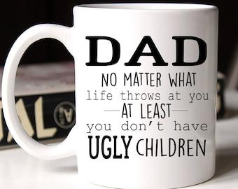 Dad Ugly Children Mug, Funny Fathers Day Mug, Ugly Children Dad Mug, Dad Mug, Gift for dad, Birthday gift for dad, Coffee Mug, Dad cup