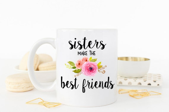 Sisters Make The Best Friends Gift For Sister
