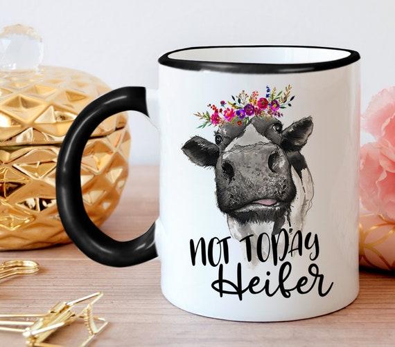 Not today heifer Mug Funny Birthday Mug Gift for her Gift for Mom Work Mug Coworker Gift Sister Birthday Funny Cow Mug Heifer Mug