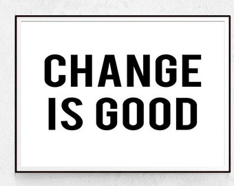 Change Is Good, Inspirational Quote Prints, Typography Wall Art, Minimalist Poster, Scandinavian Decor, Modern Home, Download, Black White.