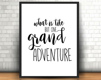 What Is Life But One Grand Adventure Printable Wall Art Black and White Typography