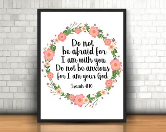 """Wall Art, """"Do Not Be Afraid For I Am With You. Do Not be Anxious For I Am Your God."""" Isaiah 41:10, Bible Verse, Typography, Printable Art"""