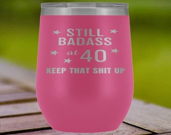 40th Birthday Gift For Woman Still Bad Ass At Forty Wine Tumbler Funny Womens Party Perfect Best Friend Sister