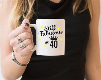 40th Birthday Gift For Women Still Fabulous At Forty Mug Fun Womens Party Perfect Best Friend Sister