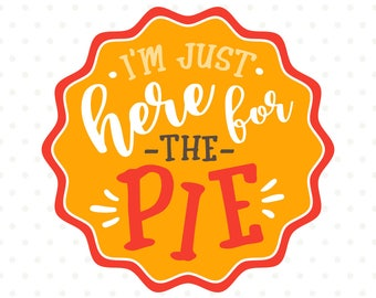 Thanksgiving SVG, Here for the pie SVG file, Thanksgiving Shirt iron on file, Funny tshirt svg, Pie SVG, Thanksgiving cut file