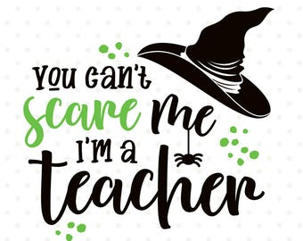 Halloween svg for Teachers, You can't scare me, I'm a Teacher, Halloween Iron on file, Halloween Shirt svg design, Halloween Clipart
