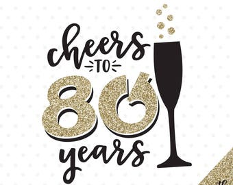 80th Birthday SVG Cheers To 80 Years File Anniversary Womans Svg Shirt Iron On Vinyl Design