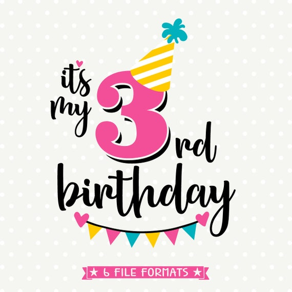 3rd Birthday Svg Third Birthday Cut File Its My Birthday