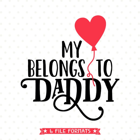 Valentine Svg My Heart Belongs To Daddy Svg File Valentines Etsy