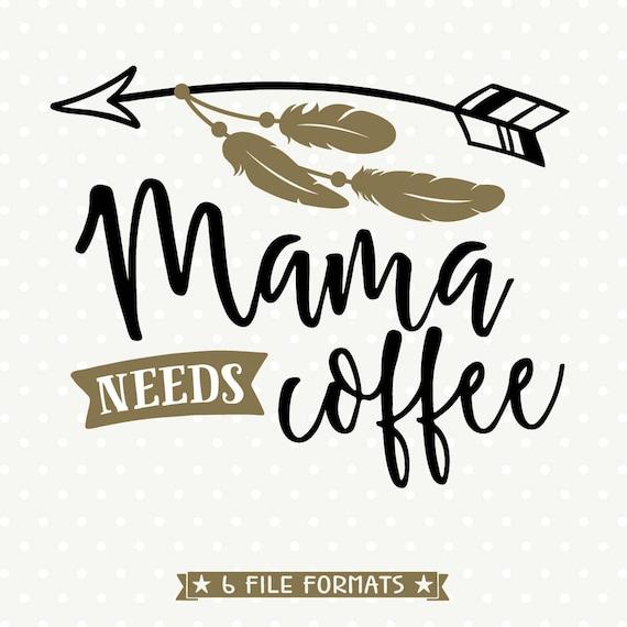 939117c54385 Mama needs coffee SVG file Coffee cut file Mama shirt SVG | Etsy