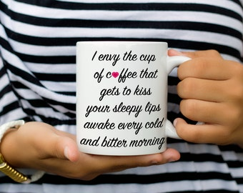 Long Distance Relationship Mug, Gift for Girlfriend, I Envy the Cup, Coffee Mug Gift for Valentines Day, Romantic Gift