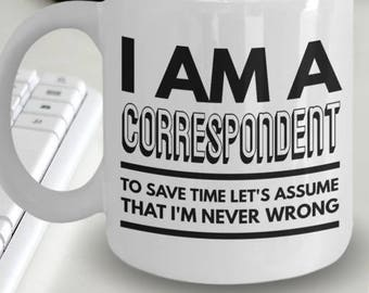 Correspondent Mug - Correspondent Mug - Correspondent Coffee Mug - I'm a Correspondent To Save Time Let's Assume That I'm Never Wrong