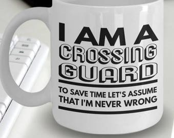 Crossing Guard Mug - Crossing Guard Cup - Crossing Guard Coffee Mug - I'm a Crossing Guard To Save Time Let's Assume That I'm Never Wrong