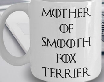 Smooth Fox Terrier Gifts - Smooth Fox Terrier Mug - Smooth Fox Terrier Dog - Mother Of Smooth Fox Terrier - Mother Of Dragons