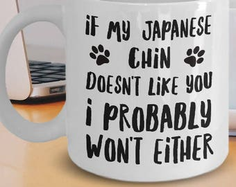 Japanese Chin Mug - Japanese Chin Gifts - Japanese Chin Plush - If My Japanese Chin Doesn't Like You I Probably Won't Either