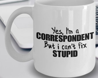 Correspondent Gift - Correspondent Coffee Mug - Correspondent Mug - Yes I'm a Correspondent Specialist But I Can't Fix Stupid