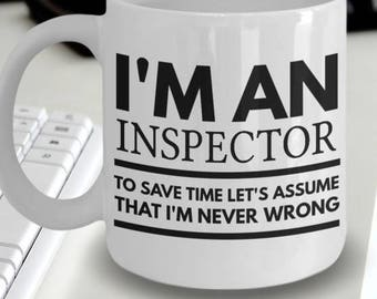 Inspector Mug - Inspector Gifts - Fun Inspector Mug - Inspector Coffee Mug - I'm an Inspector To Save Time Let's Assume That I'm Never Wrong