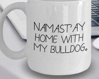 Bulldog Mug - Bulldog Gift - Namast'ay Home With My Bulldog Coffee Mug