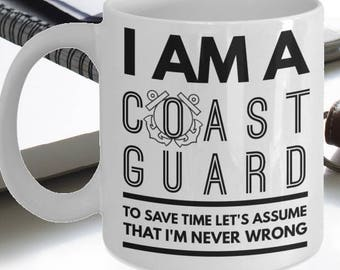 Coast Guard Mug - Funny Coast Guard Gifts - US Coast Guard Coffee Mugs - I Am A Coast Guard Never Wrong Mug