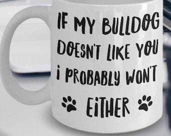 Bulldog Mug - Bulldog Gifts - Bulldog Dog - If My Bulldog Doesn't Like You I Probably Wont Either