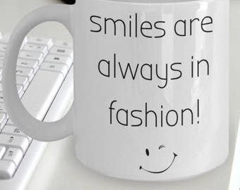 Smile Mug - Smiling Mug - Smile Gifts - Smile Coffee Mug - Smiles Are Always In Fashion