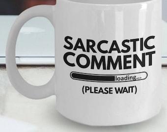 "Sarcastic Coffee Mugs ""Sarcastic Comment Loading Please Wait Mug"" Sarcastic Mug For Women and Men"