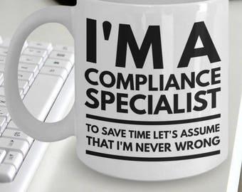 Compliance Specialist Mug - Funny Compliance Specialist Coffee Mugs - Compliance Specialist Gifts - I'm A Compliance Specialist Never Wrong
